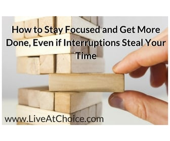 How to Stay Focused and Get More Done, Even if Interruptions Steal Your Time